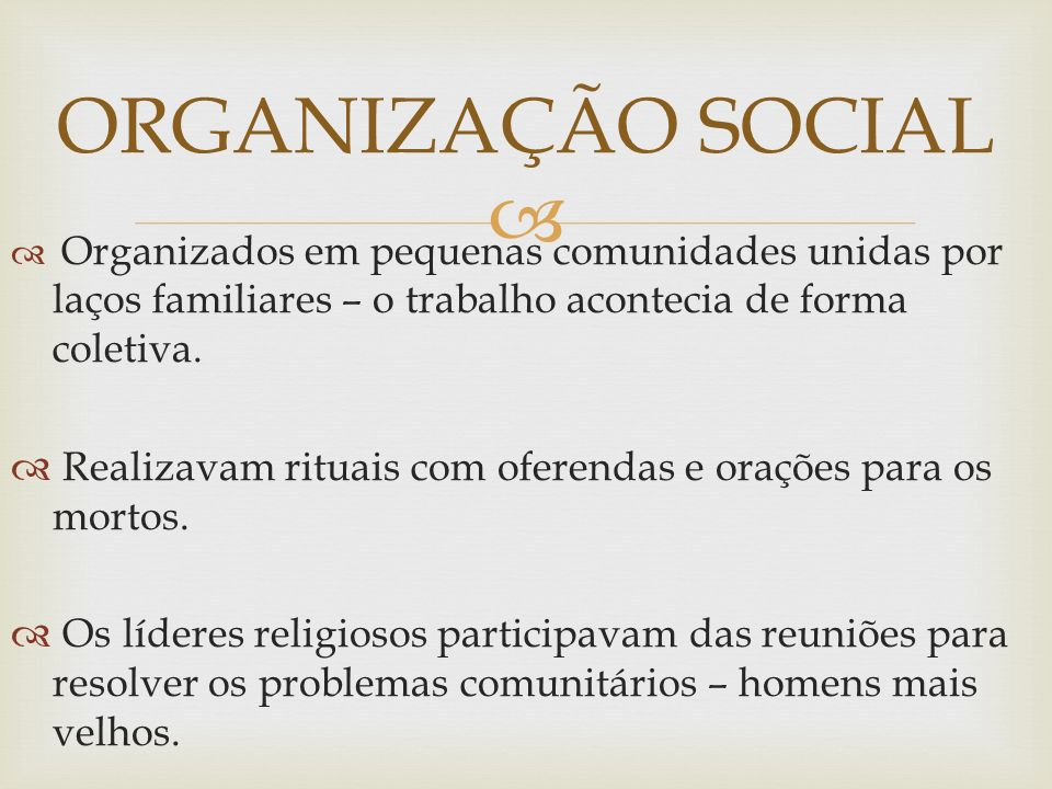 ORGANIZAÇÃO SOCIAL Organizados em pequenas comunidades unidas por laços familiares – o trabalho acontecia de forma coletiva.