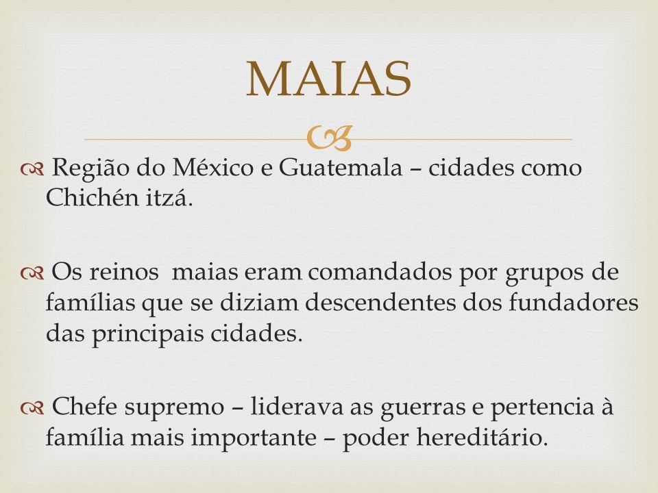 MAIAS Região do México e Guatemala – cidades como Chichén itzá.