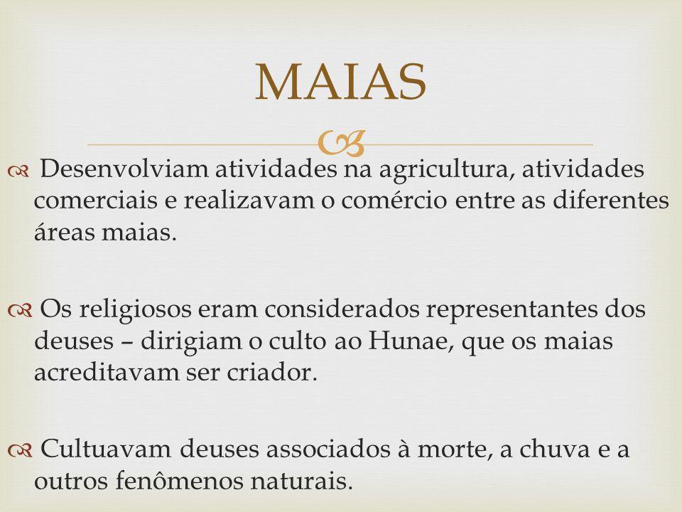MAIAS Desenvolviam atividades na agricultura, atividades comerciais e realizavam o comércio entre as diferentes áreas maias.