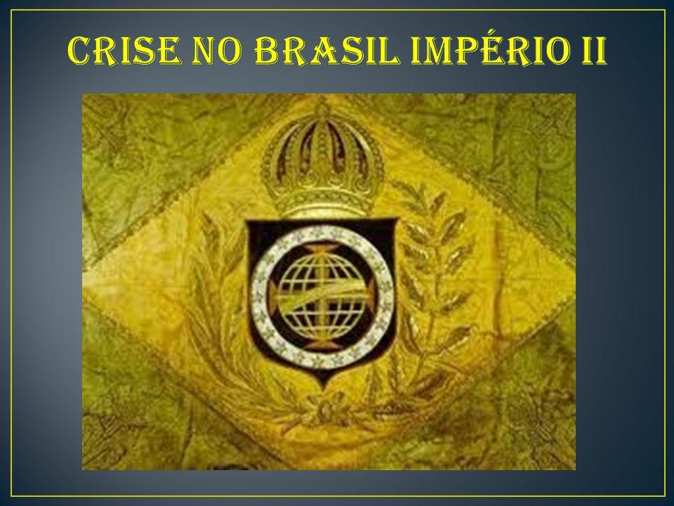 CRISE NO BRASIL IMPÉRIO II