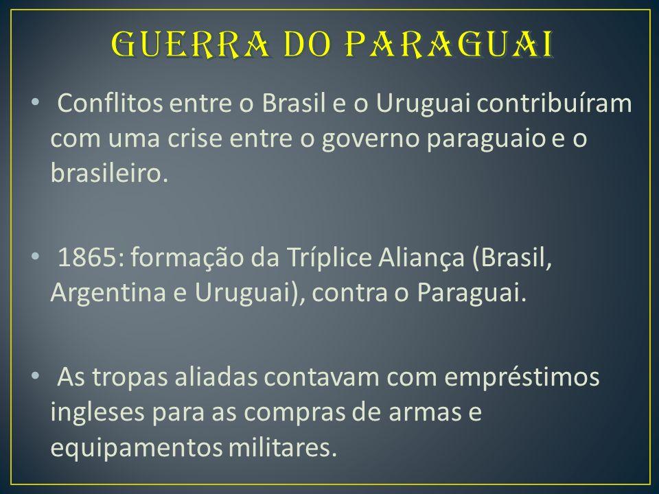 GUERRA DO PARAGUAI Conflitos entre o Brasil e o Uruguai contribuíram com uma crise entre o governo paraguaio e o brasileiro.
