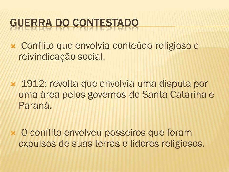 Guerra do contestado Conflito que envolvia conteúdo religioso e reivindicação social.