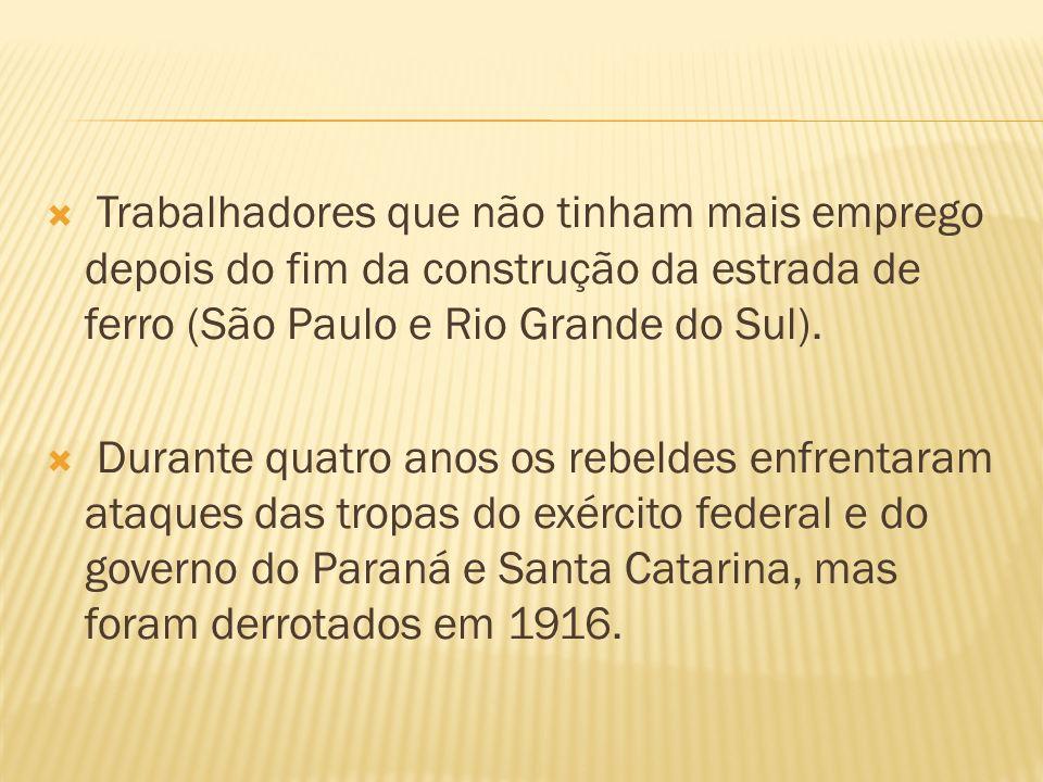 Trabalhadores que não tinham mais emprego depois do fim da construção da estrada de ferro (São Paulo e Rio Grande do Sul).