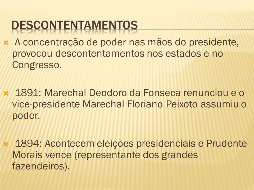 DESCONTENTAMENTOS A concentração de poder nas mãos do presidente, provocou descontentamentos nos estados e no Congresso.