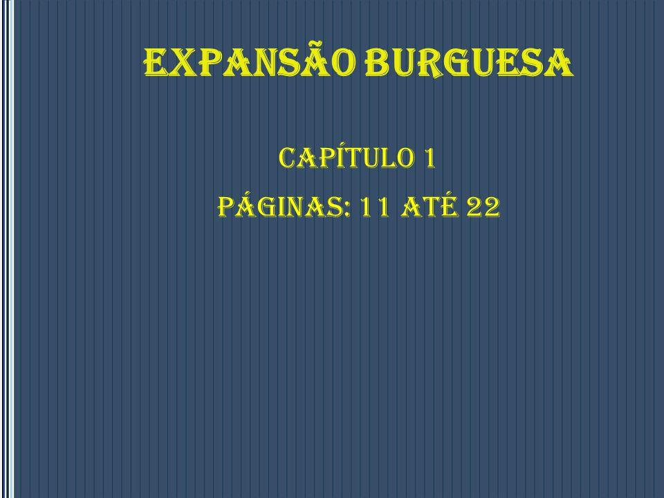 EXPANSÃO BURGUESA CAPÍTULO 1 PÁGINAS: 11 ATÉ 22
