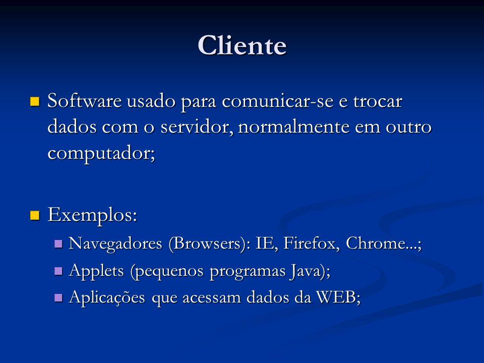 Cliente Software usado para comunicar-se e trocar dados com o servidor, normalmente em outro computador;