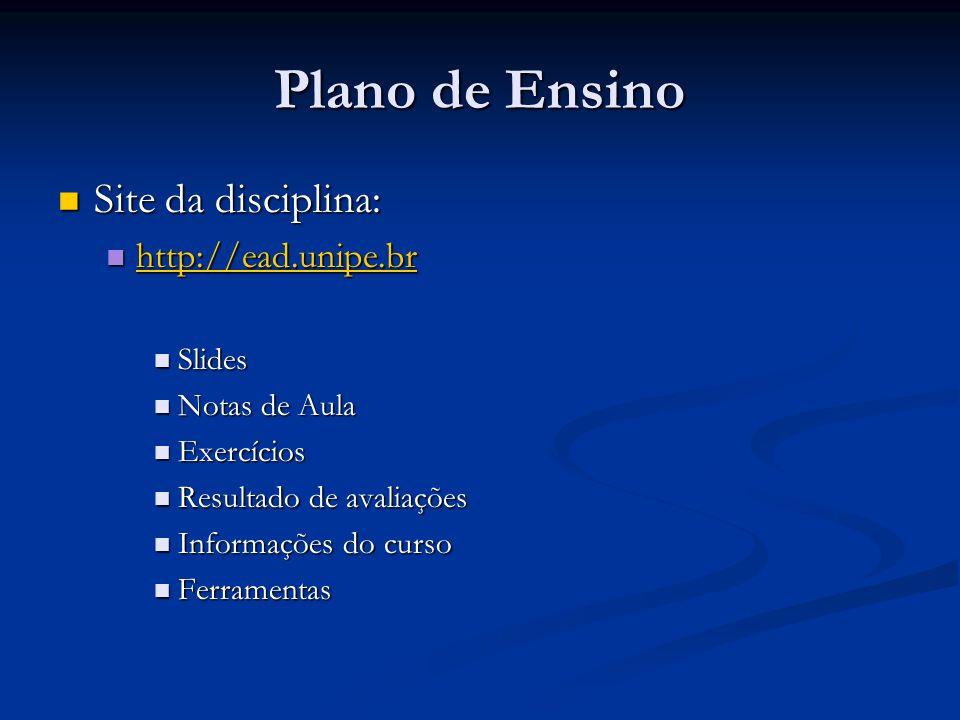Plano de Ensino Site da disciplina: http://ead.unipe.br Slides