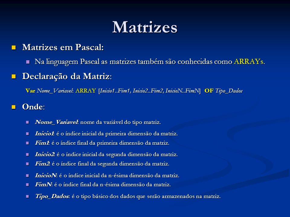 Matrizes Matrizes em Pascal: Declaração da Matriz: Onde: