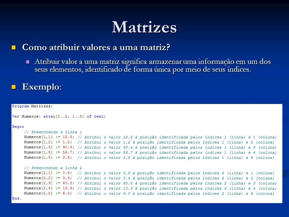 Matrizes Como atribuir valores a uma matriz Exemplo: