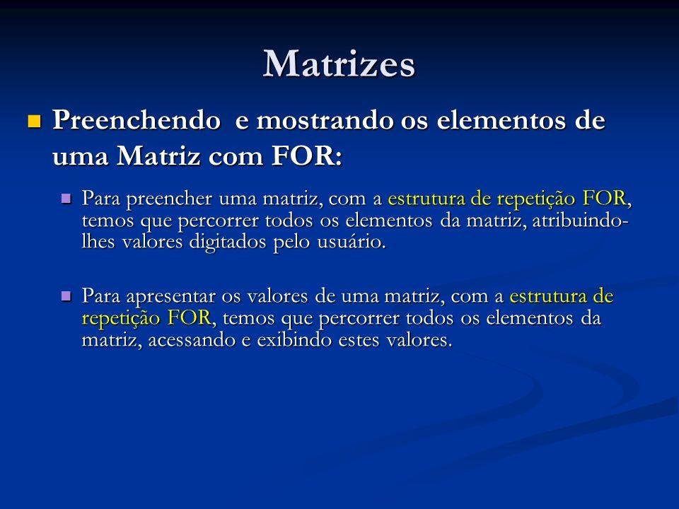 Matrizes Preenchendo e mostrando os elementos de uma Matriz com FOR: