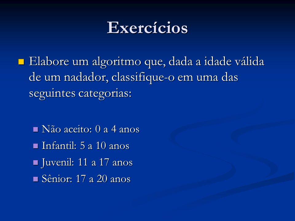 Exercícios Elabore um algoritmo que, dada a idade válida de um nadador, classifique-o em uma das seguintes categorias: