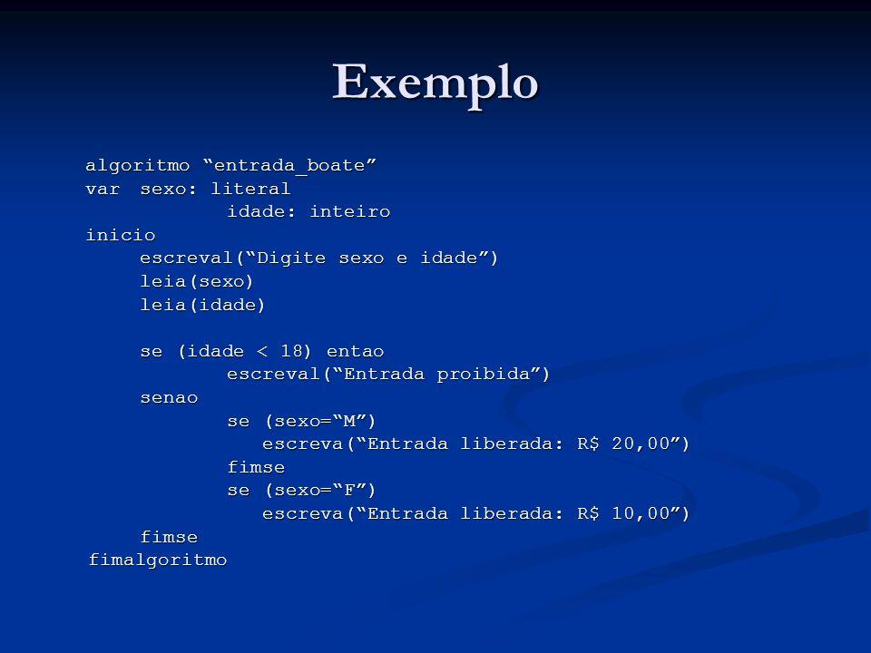 Exemplo algoritmo entrada_boate var sexo: literal idade: inteiro
