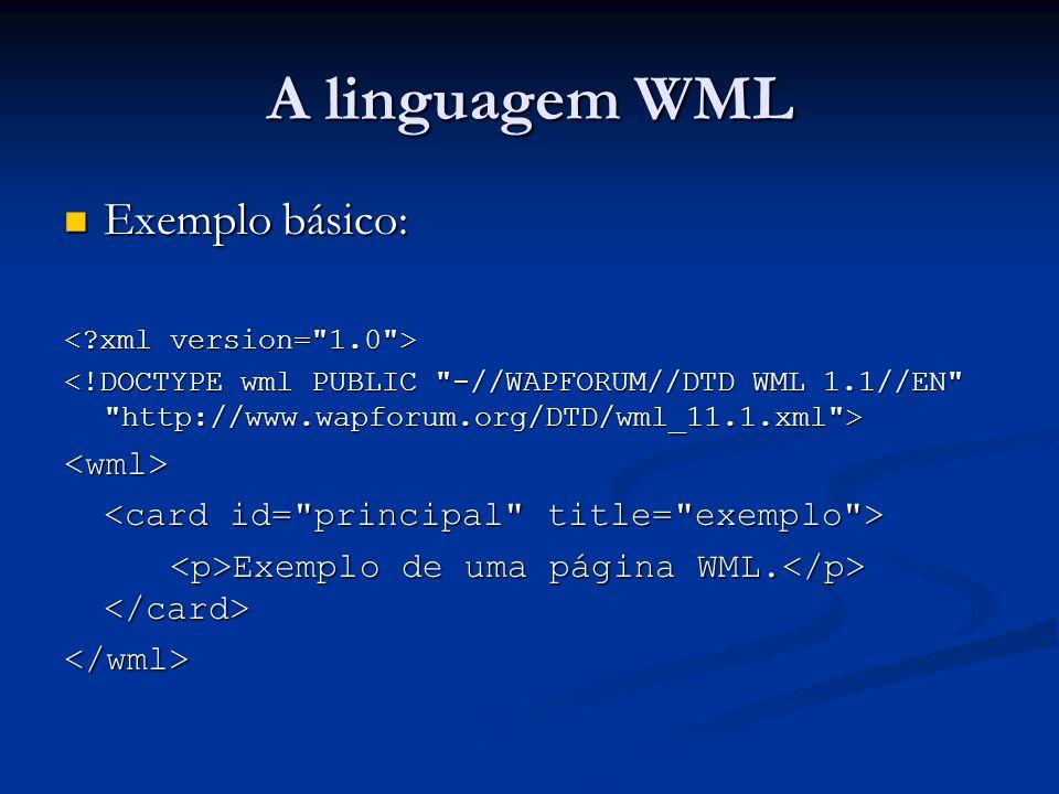 A linguagem WML Exemplo básico: <wml>