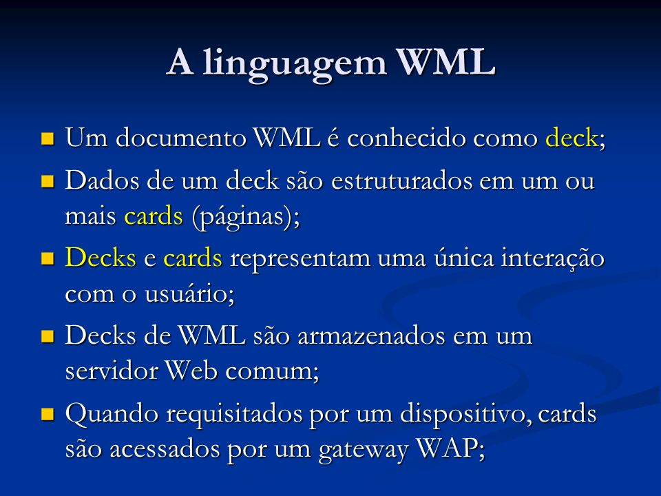 A linguagem WML Um documento WML é conhecido como deck;