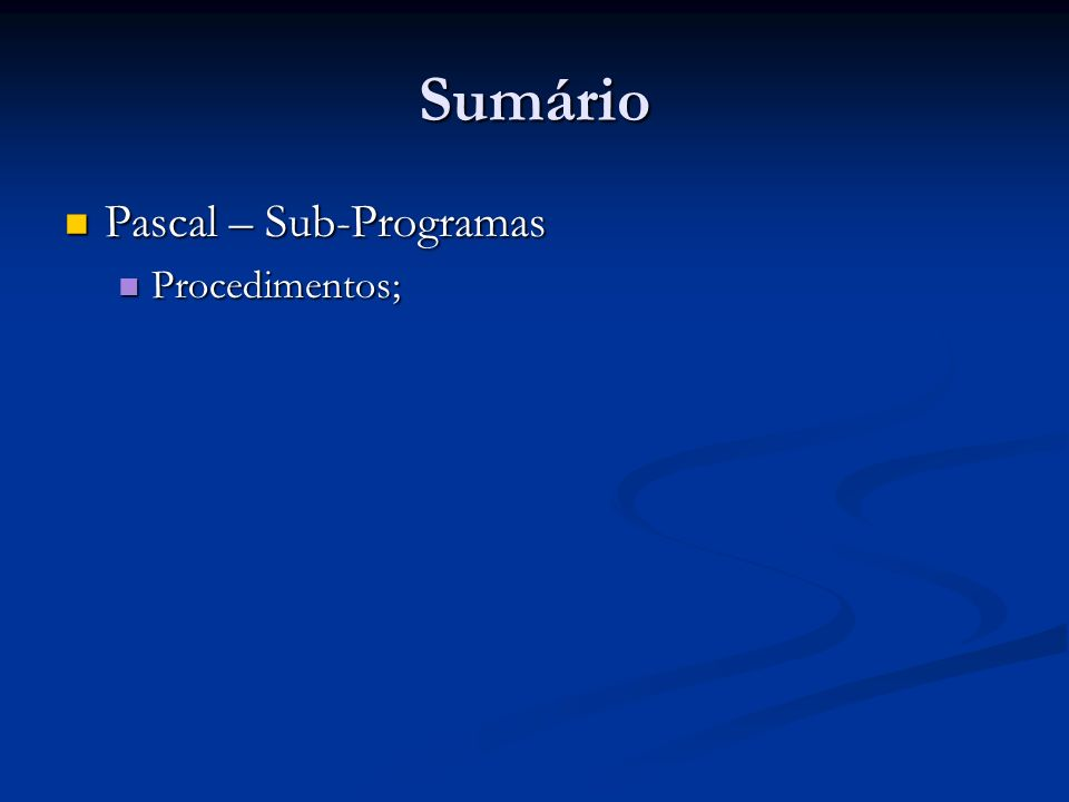 Sumário Pascal – Sub-Programas Procedimentos;