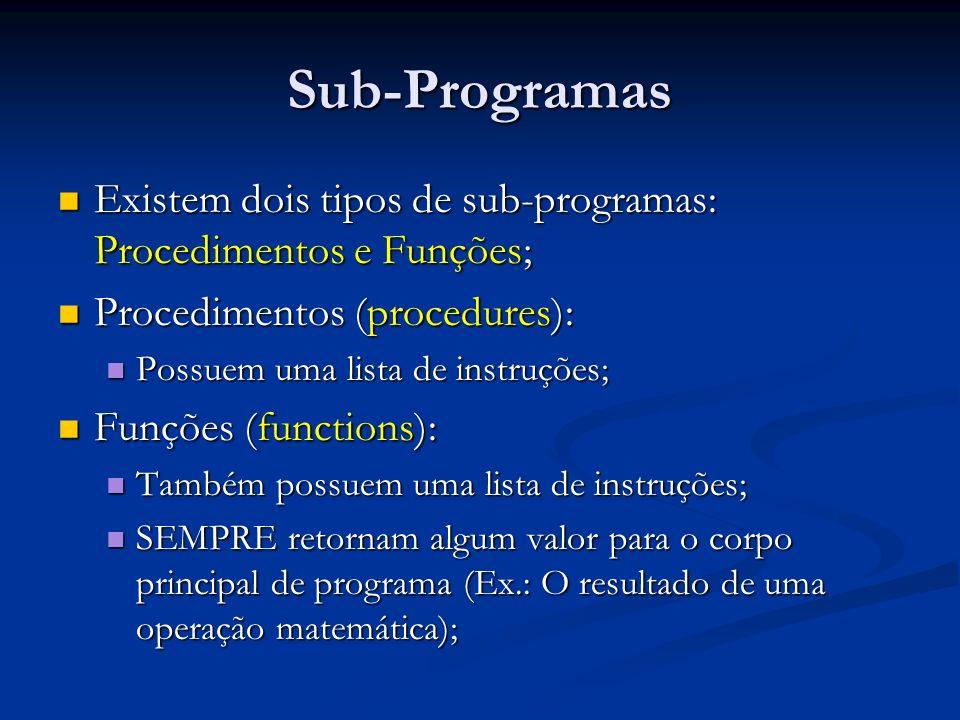 Sub-Programas Existem dois tipos de sub-programas: Procedimentos e Funções; Procedimentos (procedures):