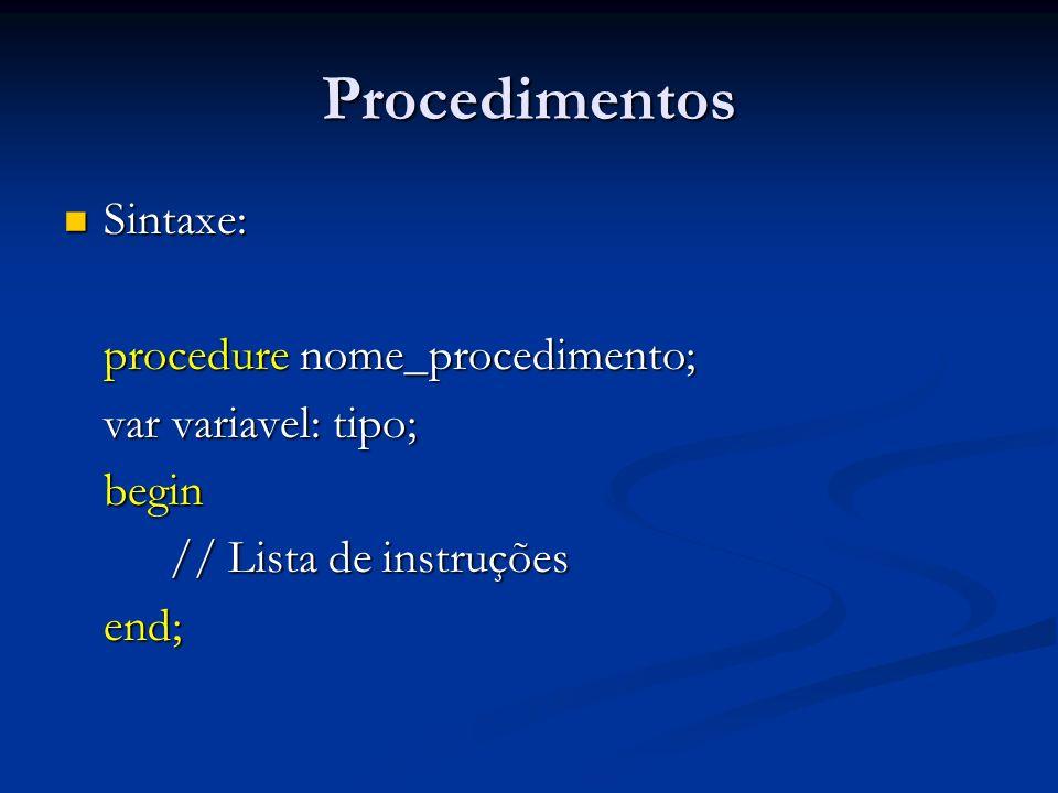 Procedimentos Sintaxe: procedure nome_procedimento;