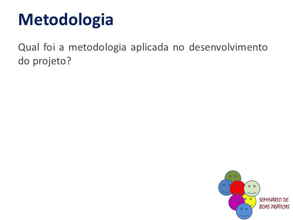 Metodologia Qual foi a metodologia aplicada no desenvolvimento do projeto