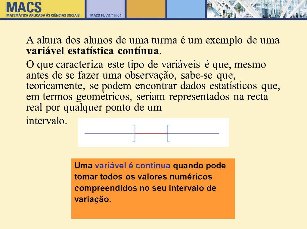 A altura dos alunos de uma turma é um exemplo de uma variável estatística contínua.