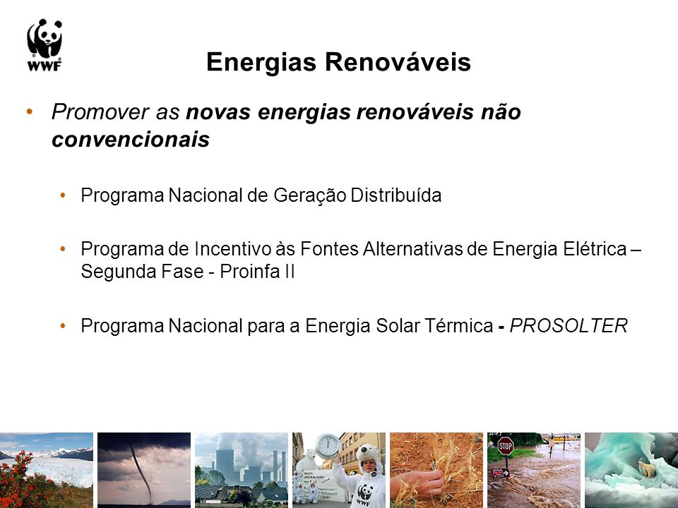 Energias Renováveis Promover as novas energias renováveis não convencionais. Programa Nacional de Geração Distribuída.