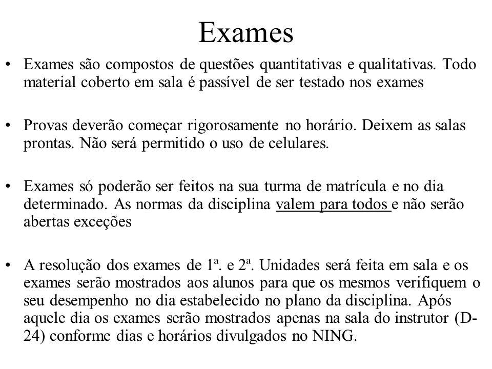 ExamesExames são compostos de questões quantitativas e qualitativas. Todo material coberto em sala é passível de ser testado nos exames.