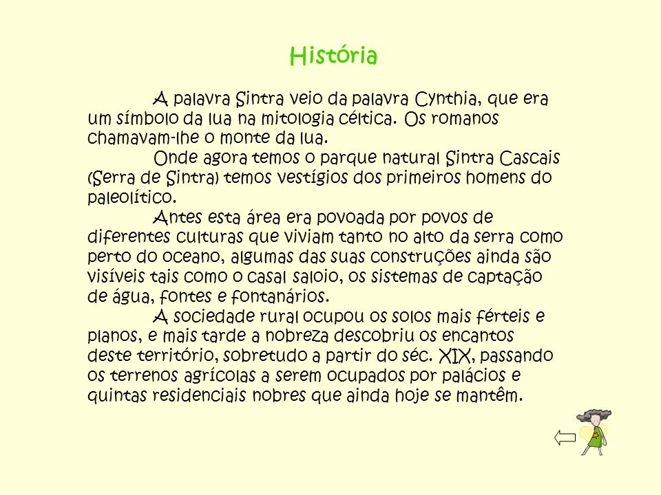 História A palavra Sintra veio da palavra Cynthia, que era um símbolo da lua na mitologia céltica. Os romanos chamavam-lhe o monte da lua.
