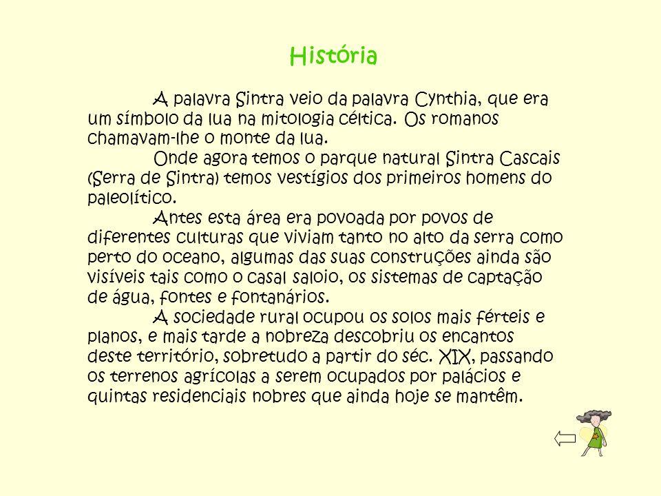 HistóriaA palavra Sintra veio da palavra Cynthia, que era um símbolo da lua na mitologia céltica. Os romanos chamavam-lhe o monte da lua.