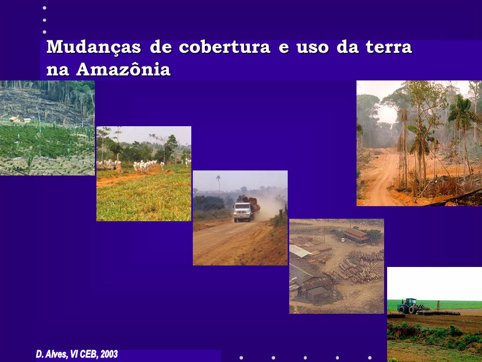 Mudanças de cobertura e uso da terra na Amazônia