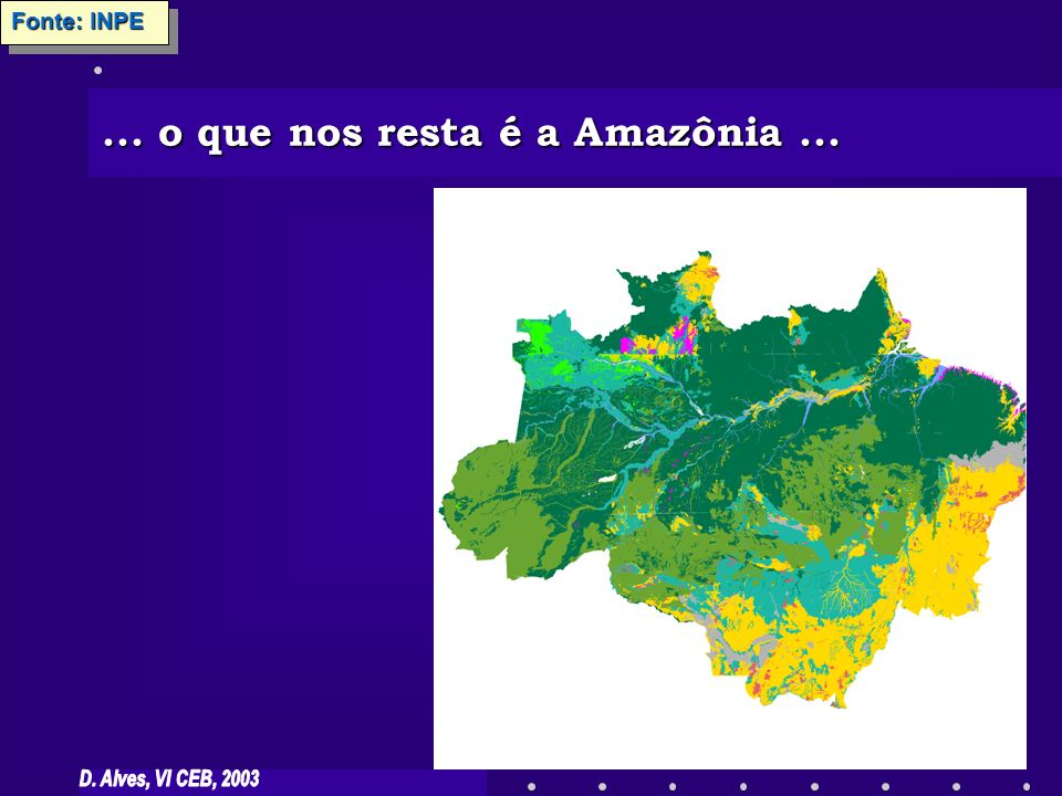 ... o que nos resta é a Amazônia ...