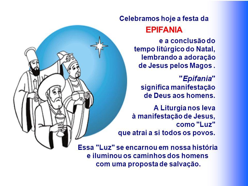 EPIFANIA Epifania Celebramos hoje a festa da