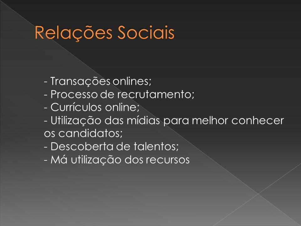 Relações Sociais - Transações onlines; - Processo de recrutamento;