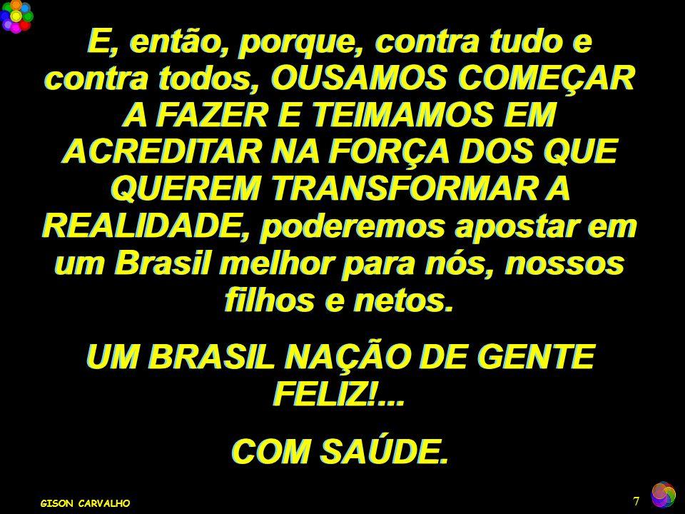 UM BRASIL NAÇÃO DE GENTE FELIZ!...