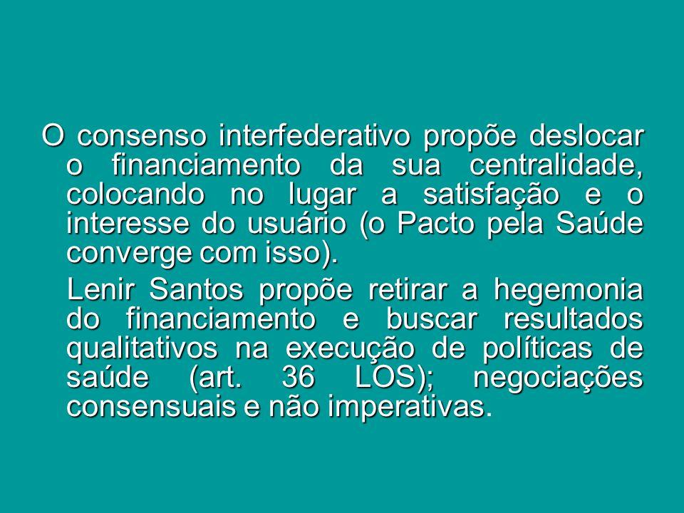O consenso interfederativo propõe deslocar o financiamento da sua centralidade, colocando no lugar a satisfação e o interesse do usuário (o Pacto pela Saúde converge com isso).