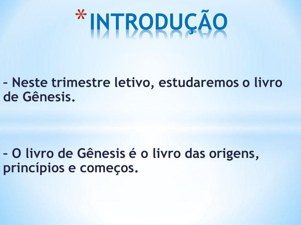 INTRODUÇÃO – Neste trimestre letivo, estudaremos o livro de Gênesis.