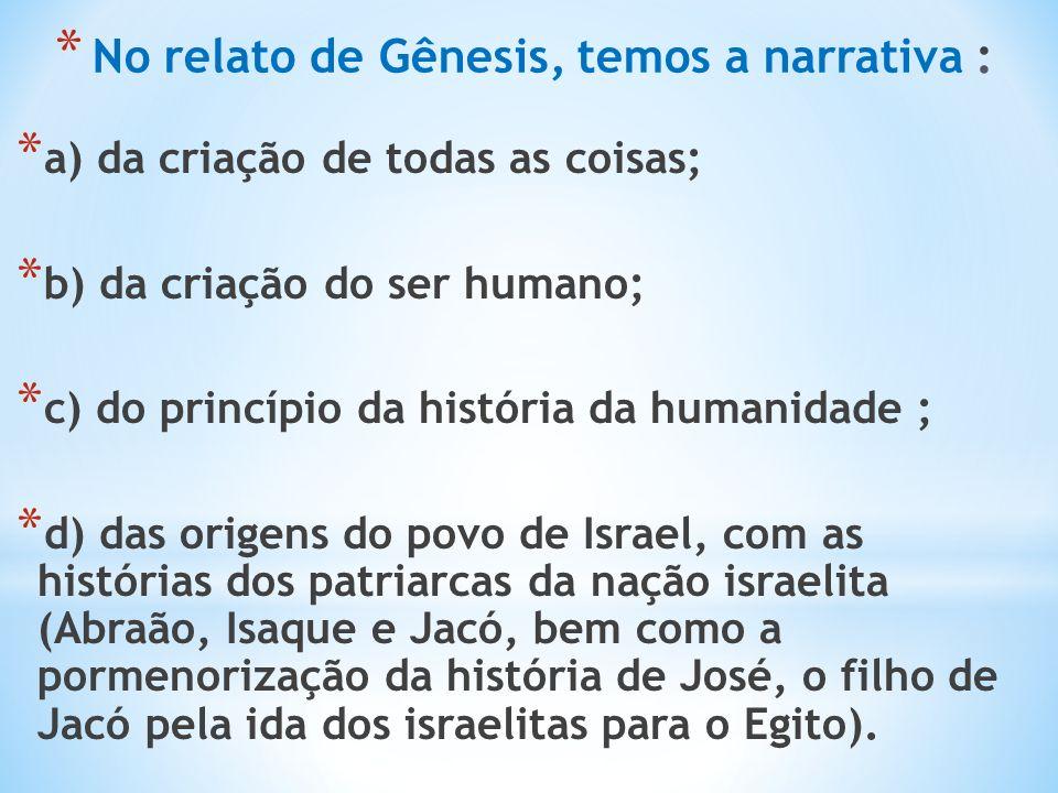 No relato de Gênesis, temos a narrativa :