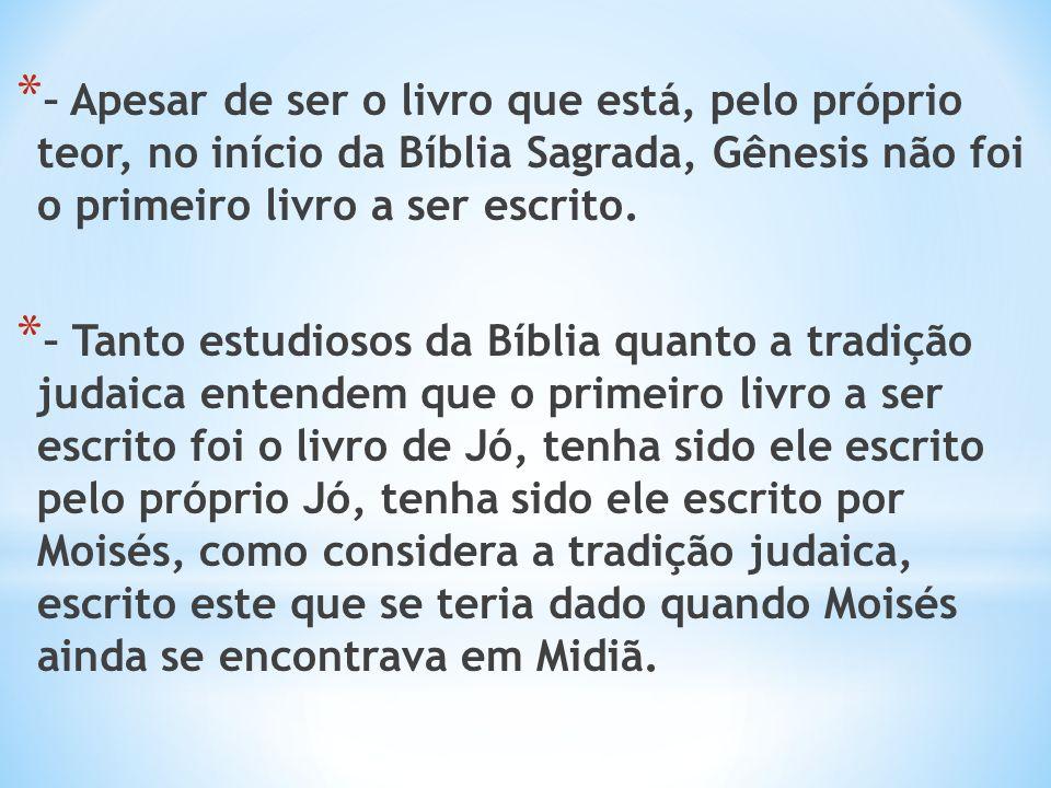 – Apesar de ser o livro que está, pelo próprio teor, no início da Bíblia Sagrada, Gênesis não foi o primeiro livro a ser escrito.