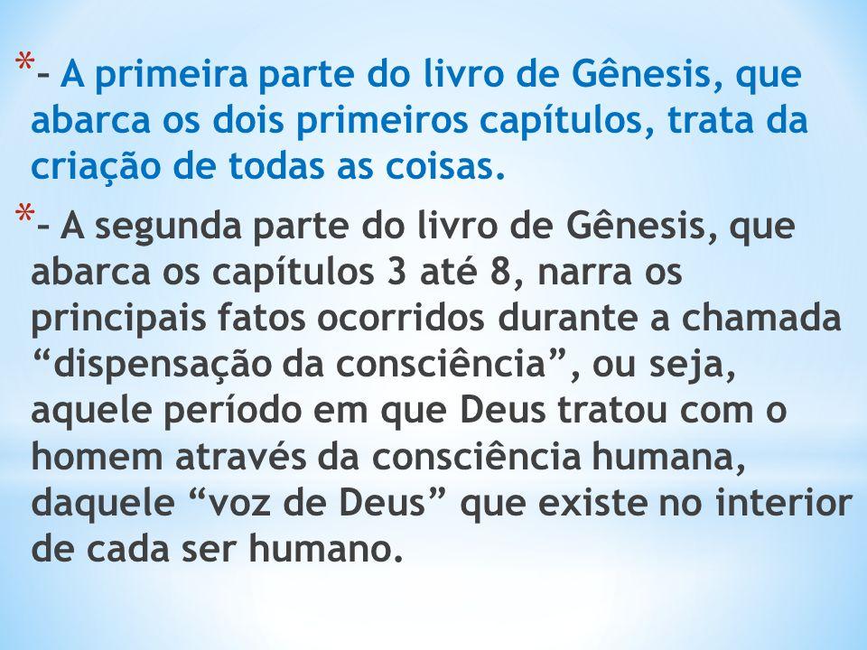 – A primeira parte do livro de Gênesis, que abarca os dois primeiros capítulos, trata da criação de todas as coisas.
