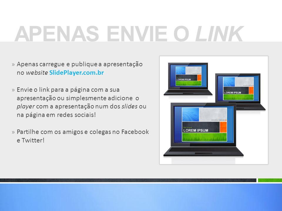 APENAS ENVIE O LINK Apenas carregue e publique a apresentação no website SlidePlayer.com.br.