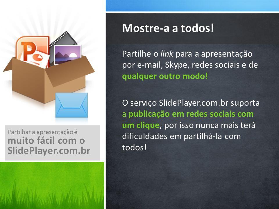 Mostre-a a todos! muito fácil com o SlidePlayer.com.br