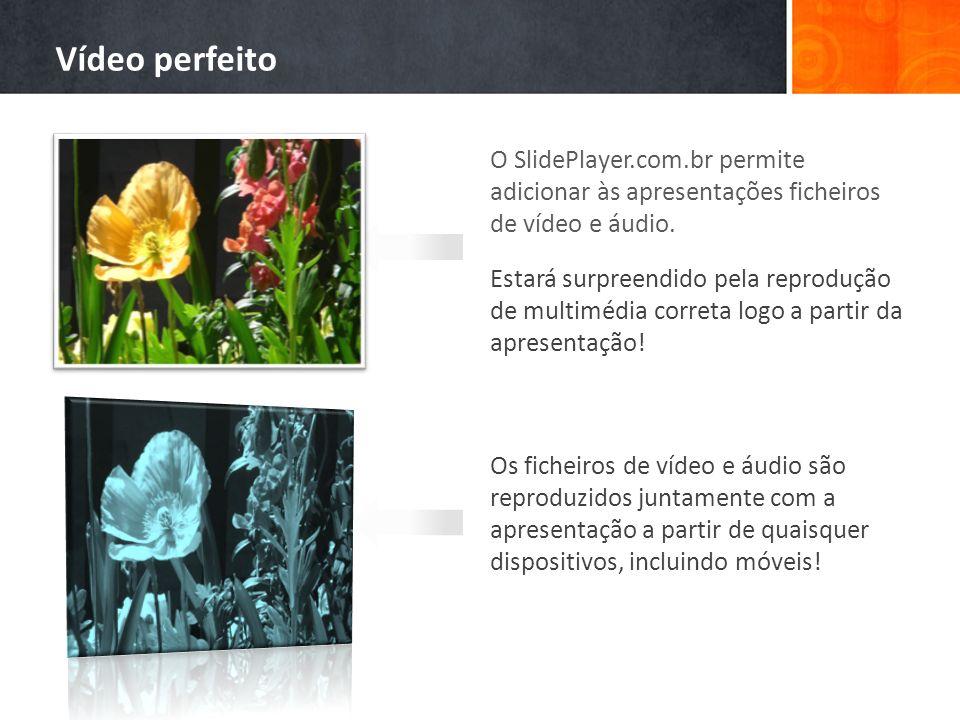 Vídeo perfeito O SlidePlayer.com.br permite adicionar às apresentações ficheiros de vídeo e áudio.
