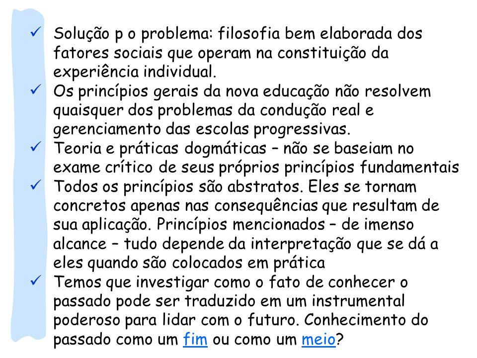 Solução p o problema: filosofia bem elaborada dos fatores sociais que operam na constituição da experiência individual.
