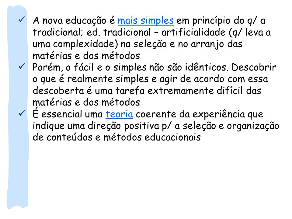 A nova educação é mais simples em princípio do q/ a tradicional; ed