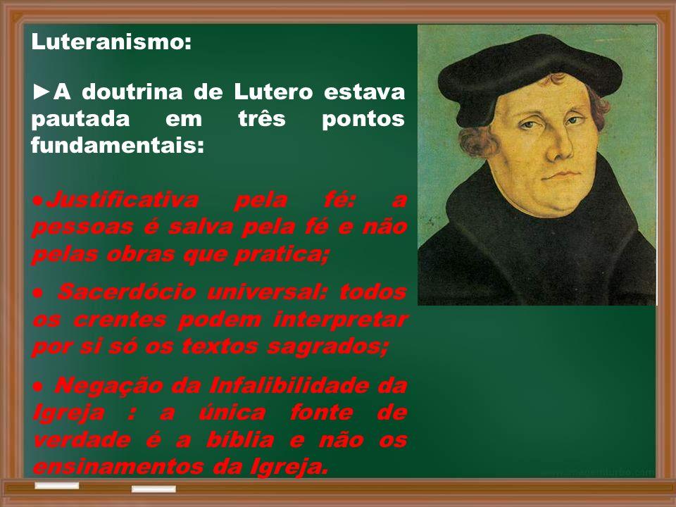 Luteranismo: ►A doutrina de Lutero estava pautada em três pontos fundamentais: