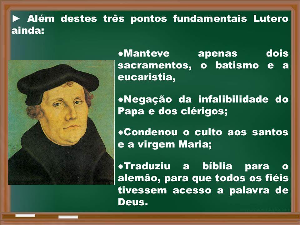 ► Além destes três pontos fundamentais Lutero ainda: