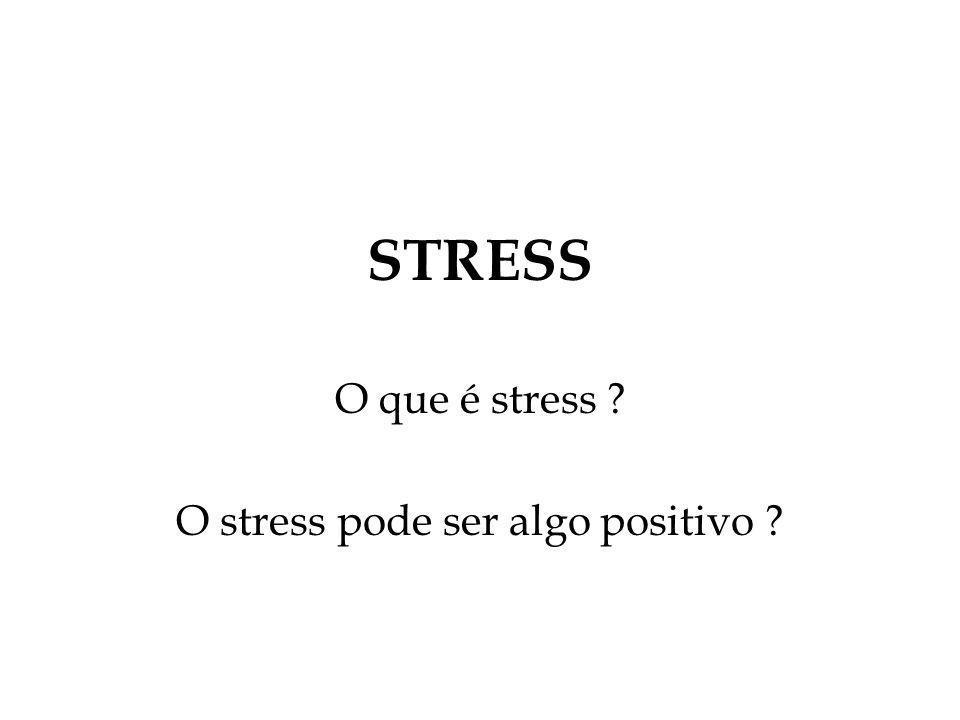 O que é stress O stress pode ser algo positivo