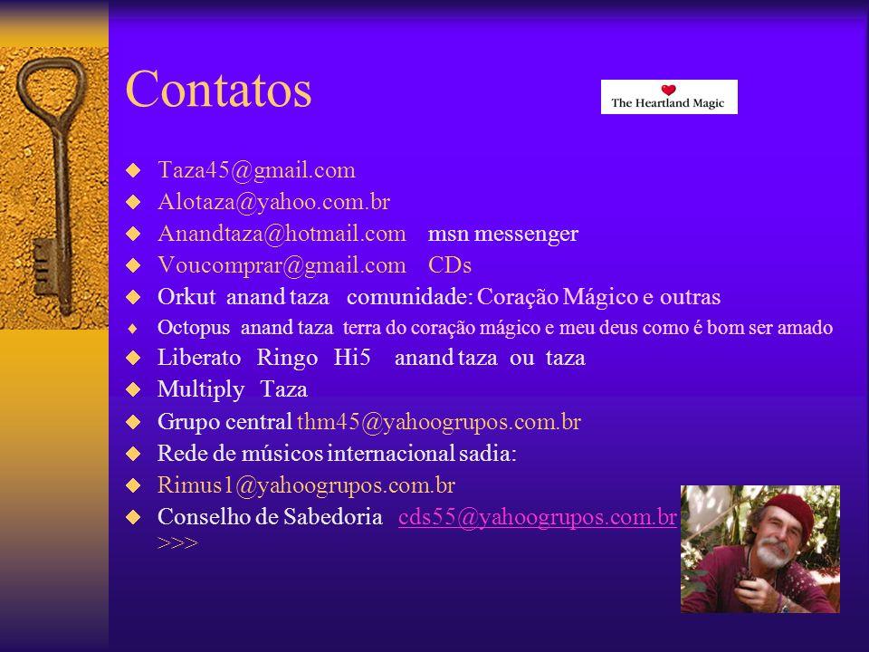 Contatos >>> Taza45@gmail.com Alotaza@yahoo.com.br