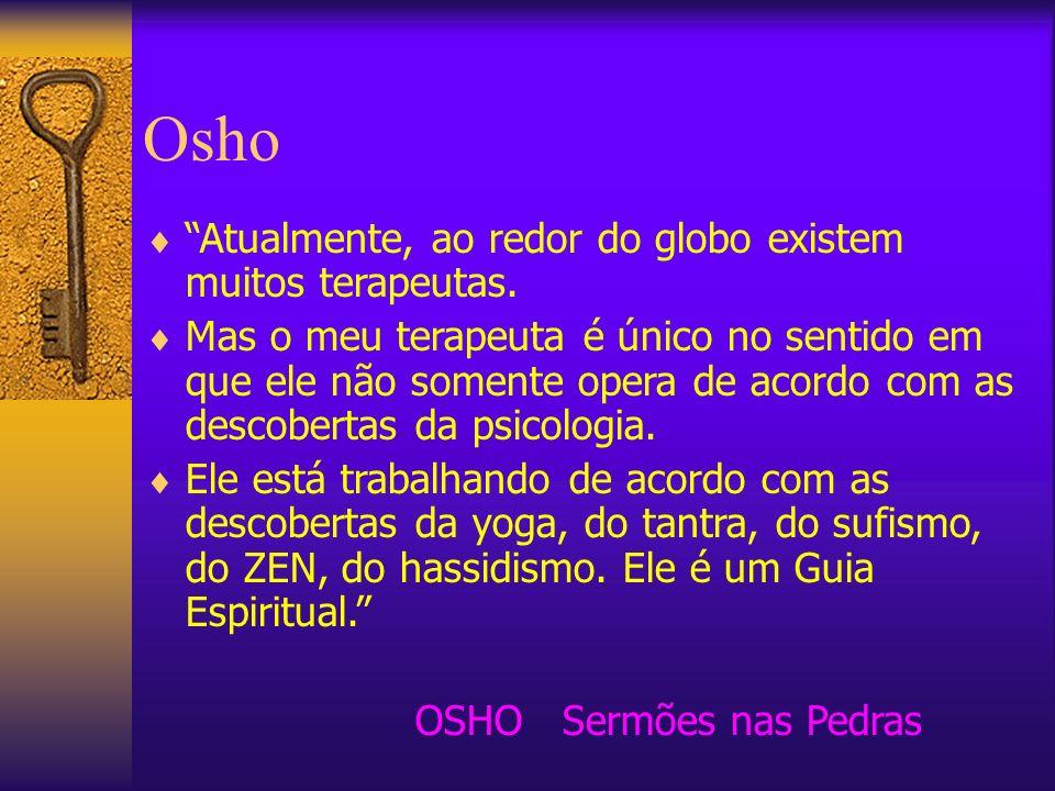 Osho Atualmente, ao redor do globo existem muitos terapeutas.