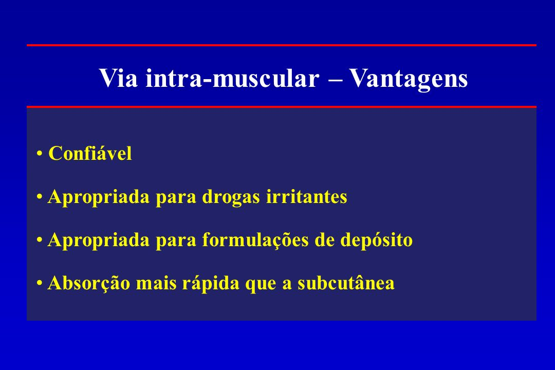 Via intra-muscular – Vantagens