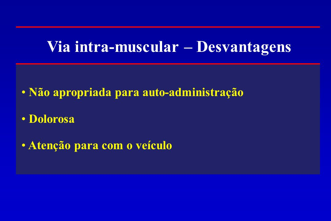 Via intra-muscular – Desvantagens
