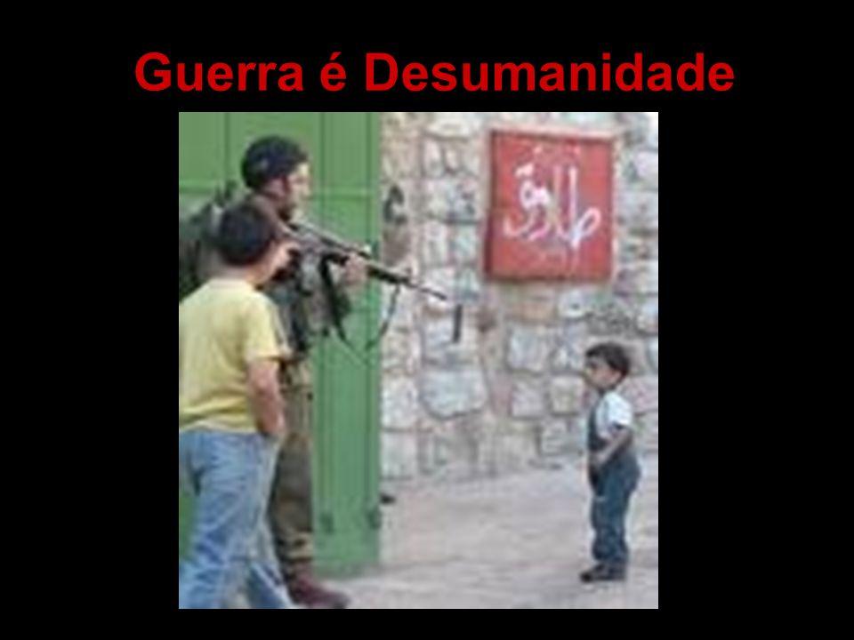 Guerra é Desumanidade